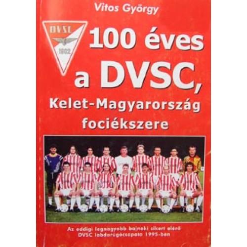 100 éves a DVSC, Kelet-Magyarország fociékszere, Metamorfózis Márkás Bálás kiadó, Hobbi, szabadidő, sport