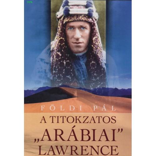A titokzatos 'Arábiai' Lawrence