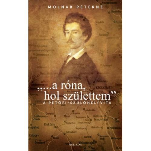 '…a róna, hol születtem' A Petőfi-szülőhelyvita, Helikon kiadó, Életrajz