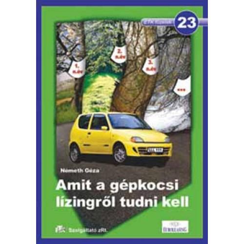 23. Amit a gépkocsi lízingről tudni kell