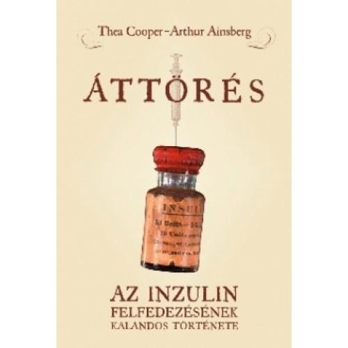 Áttörés – Az inzulin felfedezésének kalandos története, Sanoma kiadó, Egészség, életmód, orvosi könyvek