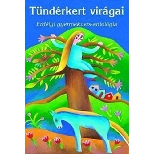 Tündérkert virágai - Erdélyi gyermekvers-antológia