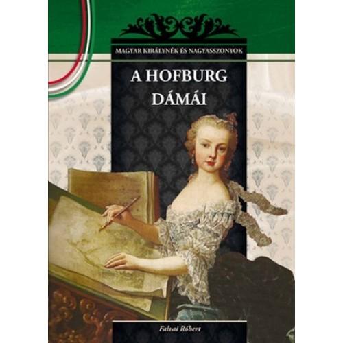 A Hofburg dámái Magyar királynék és nagyasszonyok 19.