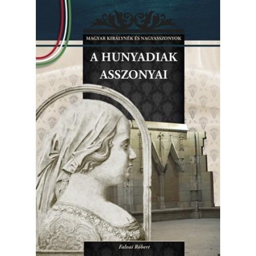 A Hunyadiak asszonyai Magyar királynék és nagyasszonyok 9.