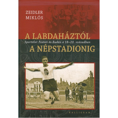 A labdaháztól a Népstadionig – Sportélet Pesten és Budán a 18-20. században