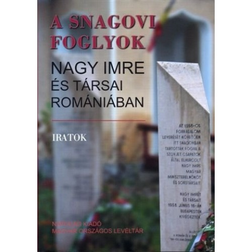A snagovi foglyok - Nagy Imre és társai Romániában