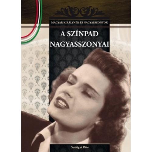 A színpad nagyasszonyai Magyar királynék és nagyasszonyok 18.*