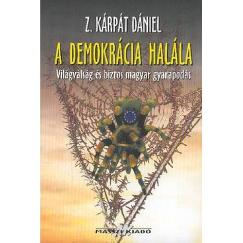 A demokrácia halála - Világválság és  biztos magyar gyarapodás