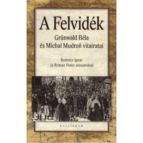 A Felvidék (Grünwald Béla és Michal Mudron vitairatai)