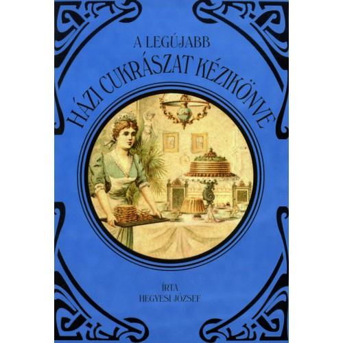 A legújabb házi cukrászat kézikönyve