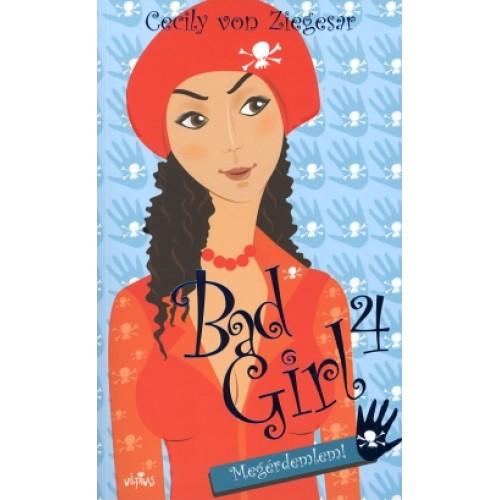 Bad Girl 4. Megérdemlem!