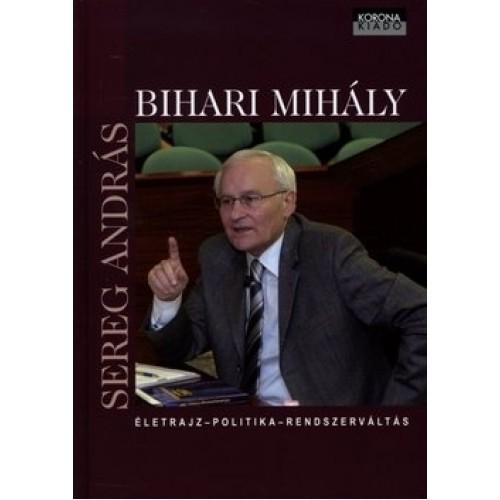Bihari Mihály - Életrajz, politika, rendszerváltás, Korona kiadó, Életrajz