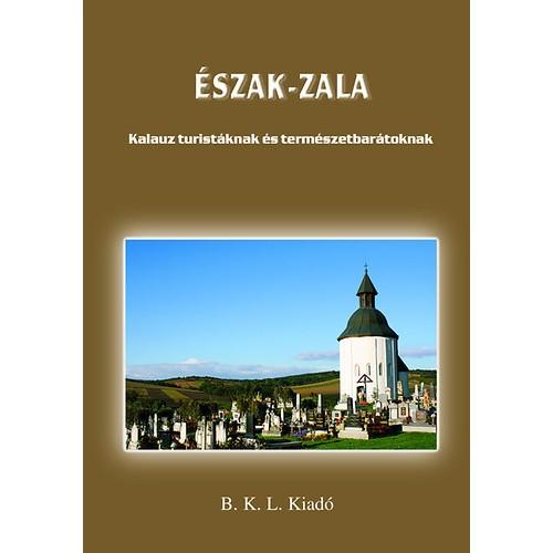 Észak-Zala (Kalauz turistáknak és természetbarátoknak)