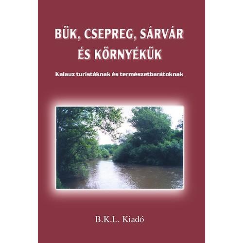 Bük, Csepreg, Sárvár és környékük (Kalauz turistáknak és természetbarátoknak)