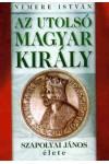 Az utolsó magyar király - Szapolyai János élete