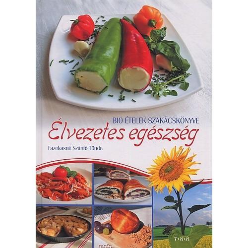 Élvezetes egészség – Bioételek szakácskönyve
