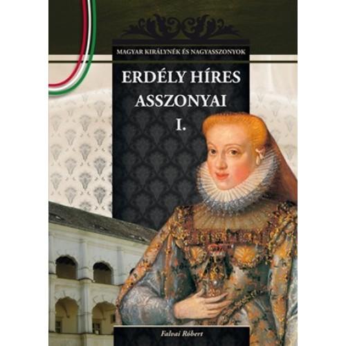 Erdély híres asszonyai I. Magyar királynék és nagyasszonyok 13.