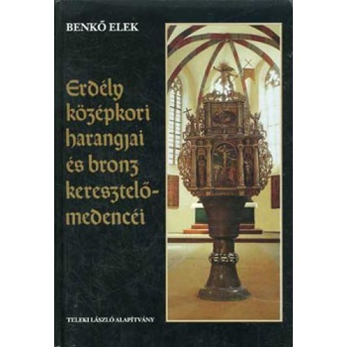 Erdély középkori harangjai és bronz keresztelőmedencéi