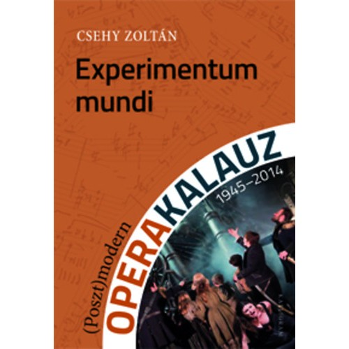 Experimentum mundi – (Poszt)modern operakalauz (1945-2014), Kalligram kiadó, Zene