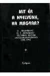 Mit ér a nyelvünk, ha magyar?