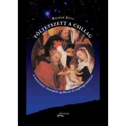 'Föltetszett a csillag' – A karácsonyi ünnepkör gyökerei és néph
