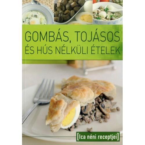 Gombás, tojásos és hús nélküli ételek (Ica néni receptjei)