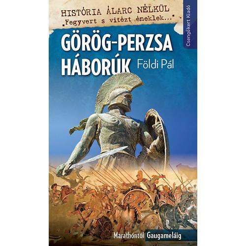 Görög-perzsa háborúk – Marathóntól Gaugaméláig