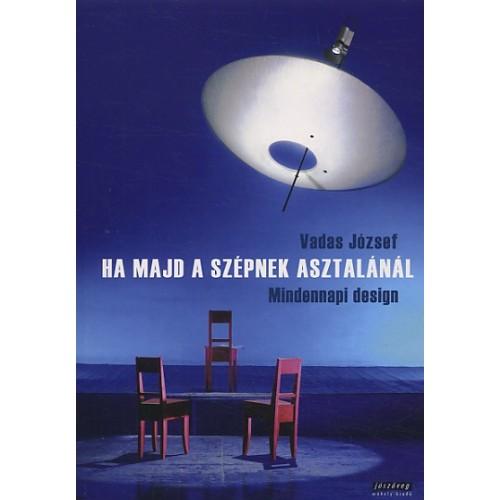 Ha majd a szépnek asztalánál (Mindennapi design), Jószöveg kiadó, Képzőművészet, színház, film