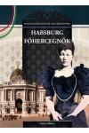 Habsburg főhercegnők Magyar királynék és nagyasszonyok 23.