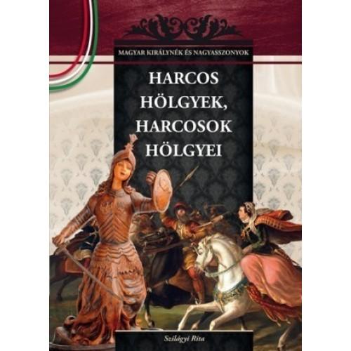 Harcos hölgyek, harcosok hölgyei Magyar királynék és nagyasszonyok 6. - nagy tételben egy csomagban