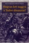 Hogyan lett naggyá a Tudor-dinasztia?