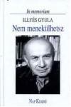 Nem menekülhetsz - In memoriam Illyés Gyula