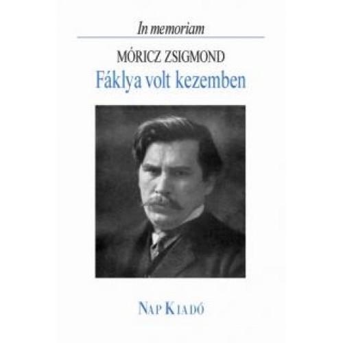 Fáklya volt kezemben - In memoriam Móricz Zsigmond