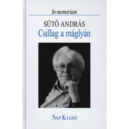 Csillag a máglyán - In memoriam Sütő András