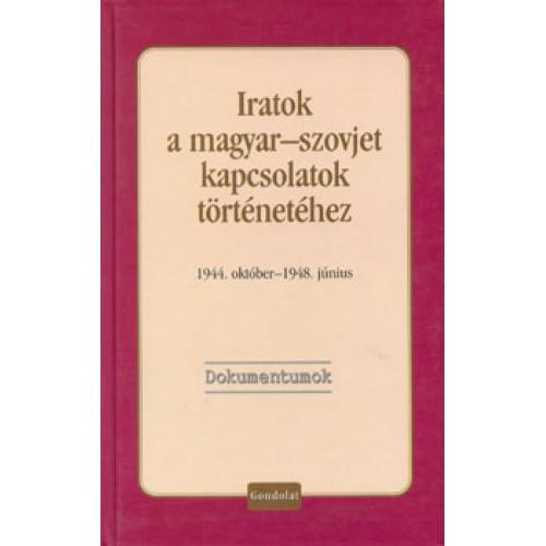 Iratok a magyar-szovjet kapcsolatok történetéhez, 1944. október - 1948. június.