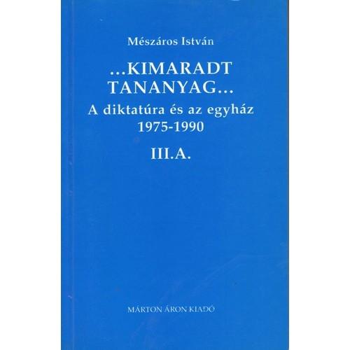 ...Kimaradt tananyag... (A diktatúra és az egyház 1975-1990 III/A, Márton Áron kiadó, Politika, politológia