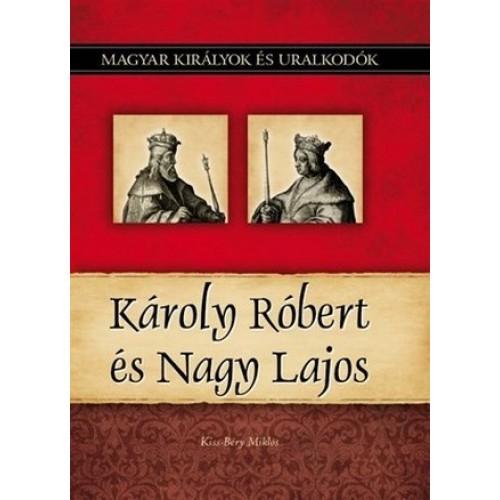 Magyar királyok és uralkodók 10. Károly Róbert és Nagy Lajos *