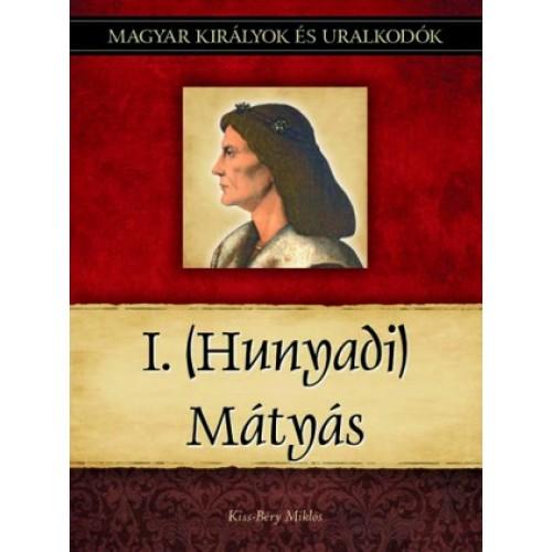 Magyar királyok és uralkodók 13. I. (Hunyadi) Mátyás