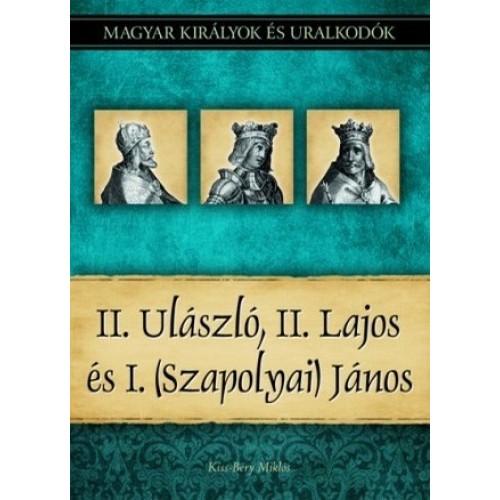 Magyar királyok és uralkodók 14. II. Ulászló, II. Lajos és I. (Szapolyai) János