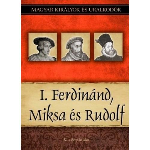 Magyar királyok és uralkodók 15. I. Ferdinánd, Miksa és Rudolf