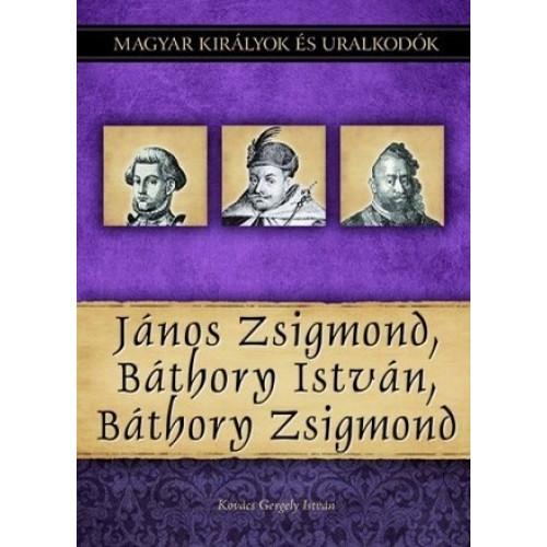 Magyar királyok és uralkodók 18. János Zsigmond, Báthory István, Báthory Zsigmond