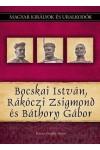 Magyar királyok és uralkodók 19. Bocskai István, Rákóczi Zsigmond és Báthory Gábor