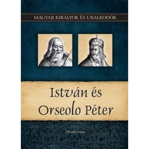 Magyar királyok és uralkodók 2. István és Orseolo Péter