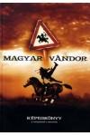 Magyar vándor: képeskönyv a honfoglalástól a bemutatóig