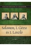 Magyar királyok és uralkodók 4. Salamon, I. Géza és I. László