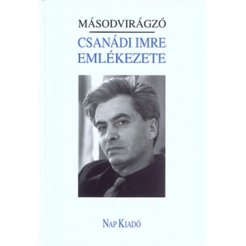 Csanádi Imre emlékezete - Másodvirágzó, Nap kiadó, Nyelv- és irodalomtudomány