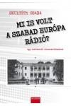 Mi is volt a Szabad Európa Rádió?