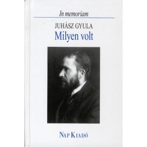 Milyen volt - In memoriam Juhász Gyula