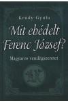 Mit ebédelt Ferenc József? - Magyaros vendégszeretet, Anno kiadó, Szakácskönyvek, gasztronómia