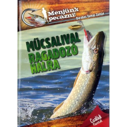 Műcsalival ragadozó halra (Menjünk pecázni!)